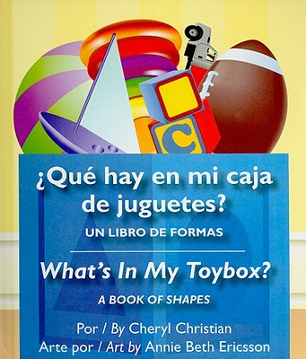 Que hay en mi caja de juguetes? / What's in my Toybox?: Un Libro De Formas / a Book of Shapes (Lift-the-Flap) (Spanish Edition), Cheryl Christian  (Author), Annie Beth Ericsson (Illustrator)