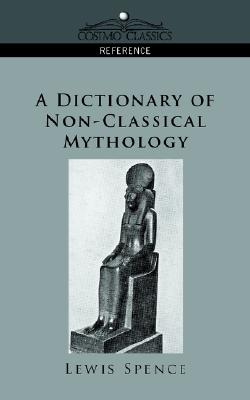 Image for A Dictionary of Non-Classical Mythology (Cosimo Classics Reference)
