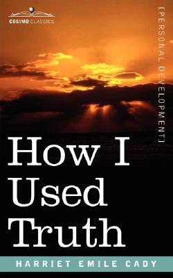 How I Used Truth, Cady, H. Emilie Emilie