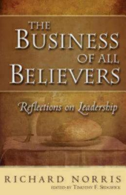 The Business of All Believers: Reflections on Leadership, Richard Norris