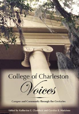 College of Charleston Voices: Campus And Community Through the Centuries, Chaddock, Katherine E.