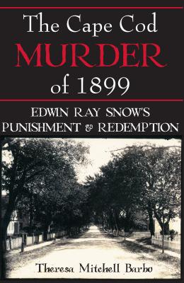 Image for Cape Cod Murder of 1899: Edwin Ray Snow's Punishment & Redemption