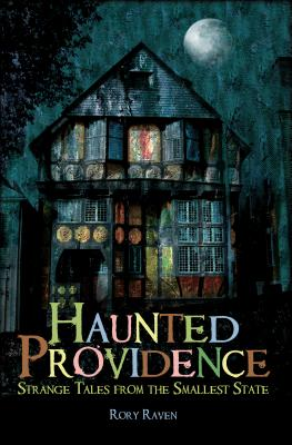 Image for Haunted Providence: Strange Tales from the Smallest State