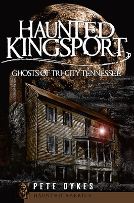 Image for Haunted Kingsport:: Ghosts of Tri-City Tennessee (Haunted America)