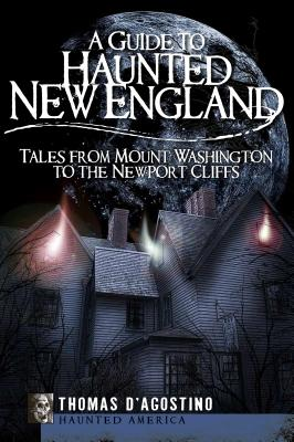 Image for A Guide to Haunted New England: Tales from Mount Washington to the Newport Cliffs (Haunted America)