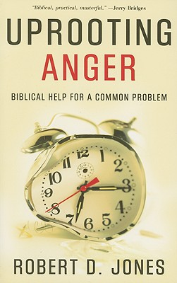 Image for Uprooting Anger: Biblical Help for a Common Problem