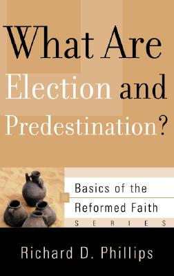 Image for What Are Election and Predestination? (Basics of the Faith) (Basics of the Reformed Faith)