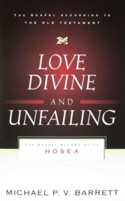 Image for Love Divine and Unfailing: The Gospel According to Hosea