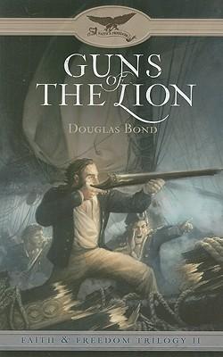 Guns of the Lion (Faith & Freedom Trilogy, Book 2), Douglas Bond