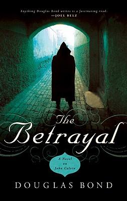 Image for The Betrayal: A Novel on John Calvin