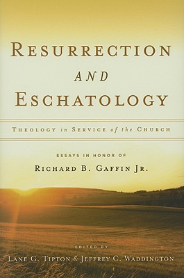 Image for Resurrection & Eschatology: Theology in Service of the Church: Essays in Honor of Richard B. Gaffin Jr.