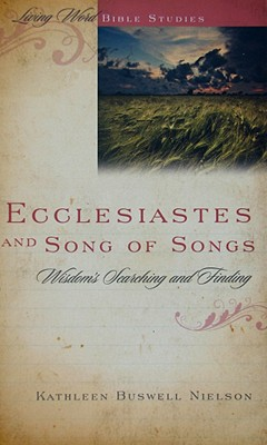 Ecclesiastes and Song of Songs: Wisdom's Searching and Finding (Living Word Bible Studies), Kathleen Buswell Nielson