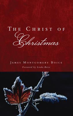 The Christ of Christmas, James Montgomery Boice