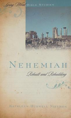 Nehemiah: Rebuilt and Rebuilding (Living Word Bible Studies), Kathleen B. Nielson