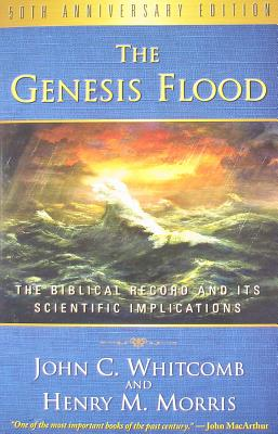 The Genesis Flood 50th Anniversary Edition, John C. Whitcomb, Henry M. Morris