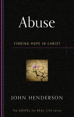 Image for Abuse: Finding Hope in Christ (Gospel for Real Life)
