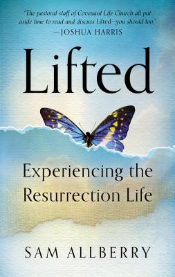 Lifted: Experiencing the Resurrection Life, Sam Allberry