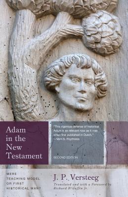 Adam in the New Testament: Mere Teaching Model or First Historical Man, J. P. Veersteeg, Richard Gaffin
