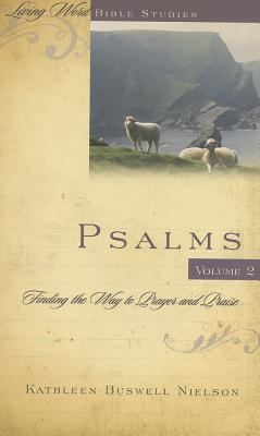 Psalms Volume 2: Finding the Way to Prayer and Praise (Living Word Bible Studies), Kathleen Buswell Nielson