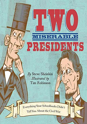 Two Miserable Presidents: The Amazing, Terrible, and Totally True Story of the Civil War, Steve Sheinkin