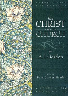 How Christ Came To The Church, Gordon,A. J.