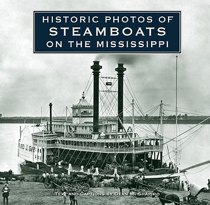Historic Photos of Steamboats on the Mississippi, Shapiro, Dean M.