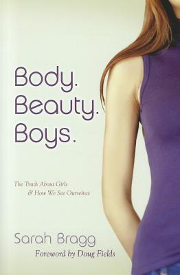 Image for Body. Beauty. Boys: The Truth About Girls and How We See Ourselves