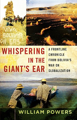 Image for Whispering in the Giant's Ear: A Frontline Chronicle from Bolivia's War on Globalization
