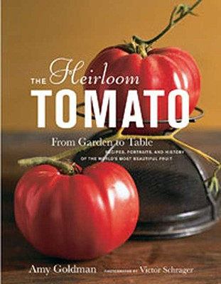 Image for The Heirloom Tomato: From Garden to Table: Recipes, Portraits, and History of the World's Most Beautiful Fruit