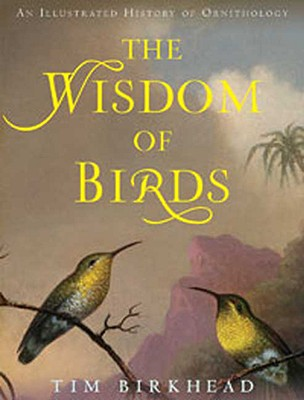 Image for The Wisdom of Birds: An Illustrated History of Ornithology