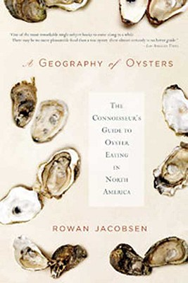A Geography of Oysters: The Connoisseur's Guide to Oyster Eating in North America, Jacobsen, Rowan