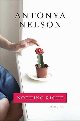 Nothing Right: Short Stories, Nelson, Antonya