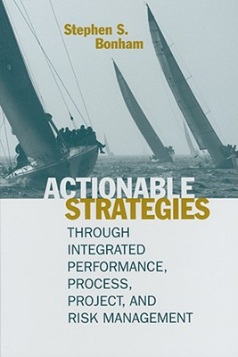Image for Actionable Strategies Through Integrated Performance, Process, Project, and Risk Management