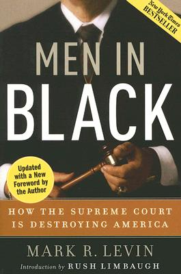 Men in Black: How the Supreme Court Is Destroying America, Levin, Mark R.
