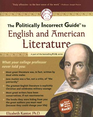 The Politically Incorrect Guide to English And American Literature, Kantor, Elizabeth