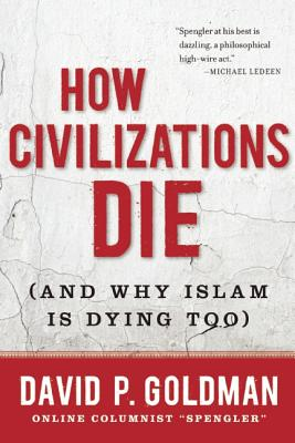 How Civilizations Die: (And Why Islam Is Dying Too), Goldman, David