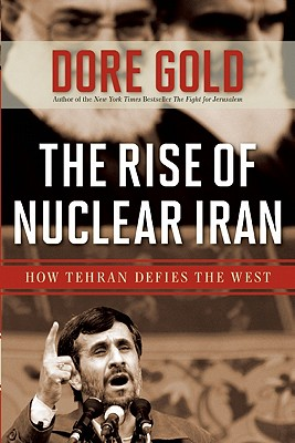 Image for The Rise of Nuclear Iran: How Tehran Defies the West