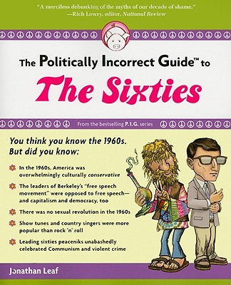 Image for The Politically Incorrect Guide to the Sixties (The Politically Incorrect Guides)