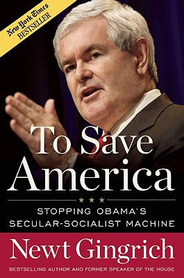 To Save America: Stopping Obama's Secular-Socialist Machine, Gingrich, Newt