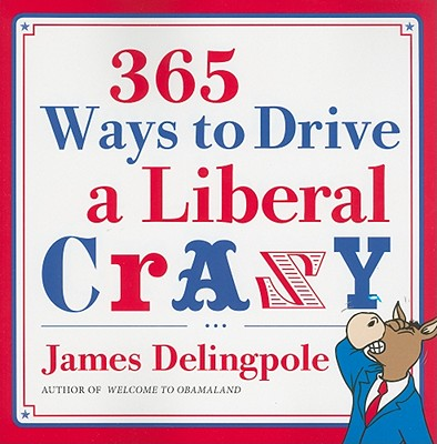 365 Ways to Drive a Liberal Crazy, Delingpole, James
