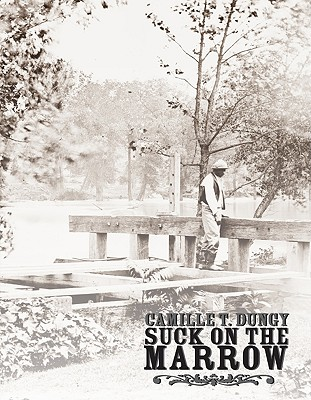 Suck on the Marrow, CAMILLE DUNGY