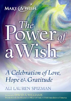 The Power of a Wish: A Celebration of Love, Hope, and Gratitude, Spizman, Ali Lauren