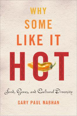 Why Some Like It Hot: Food, Genes, and Cultural Diversity, Nabhan, Gary  Paul