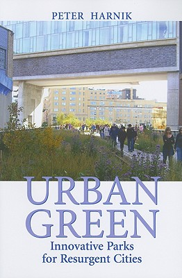 URBAN GREEN INNOVATIVE PARKS FOR RESURGENT CITIES, HARNIK, PETER