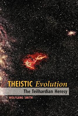 Theistic Evolution: The Teilhardian Heresy, Smith, Wolfgang