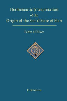 Hermeneutic Interpretation of the Origin of the Social State of Man, d'Olivet, Antoine Fabre