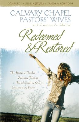 Image for Redeemed and Restored: The Stories of Twelve Ordinary Women Transformed by God's Extraordinary Power: Calvary Chapel Pastors' Wives