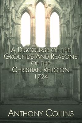 Image for A Discourse of the Grounds and Reasons of the Christian Religion
