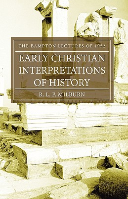 Early Christian Interpretations of History: The Bampton Lectures of 1952, R. L. P. Milburn