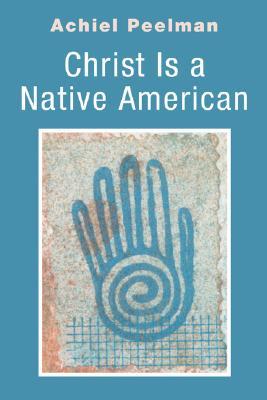 Christ Is a Native American:, Peelman, Achiel